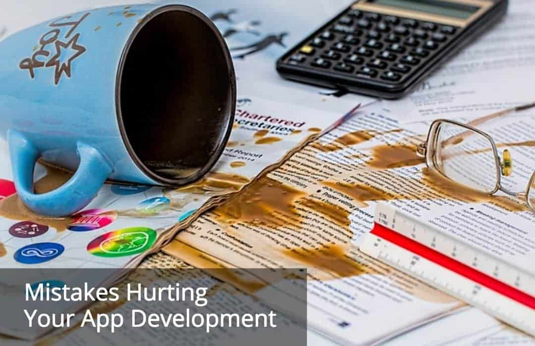 7 Mistakes That Are Hurting App Developers