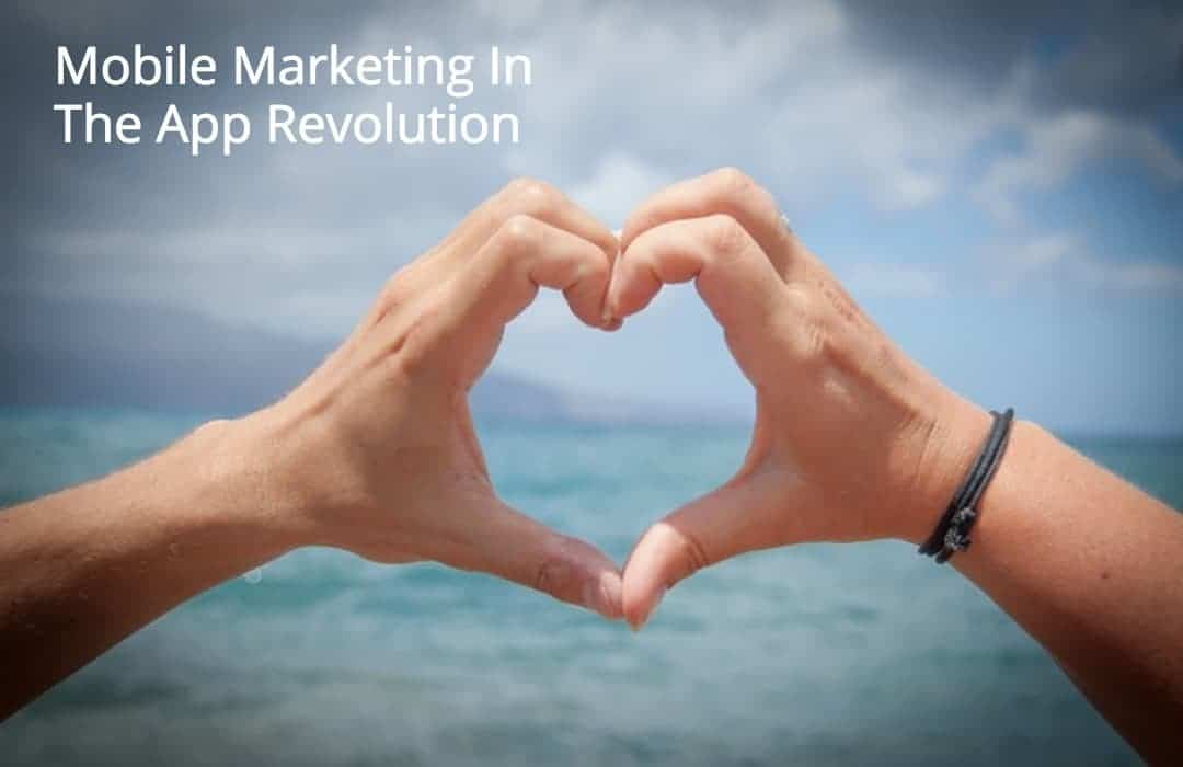 Mobile Revolution & App Marketing: Yes, They Go Hand In Hand